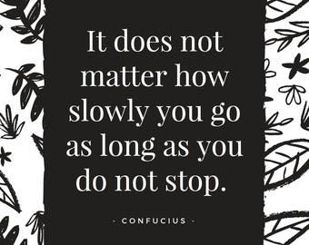 Does not matter how slowly you go - Instant Download