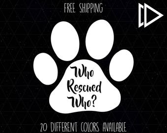 Who Rescued Who Dog Paw Print Decal