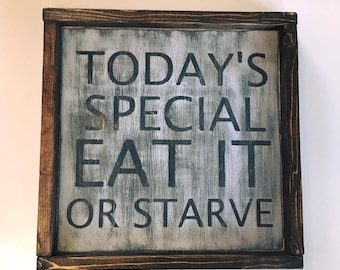 Today's Special, Eat It or Starve Wood Sign