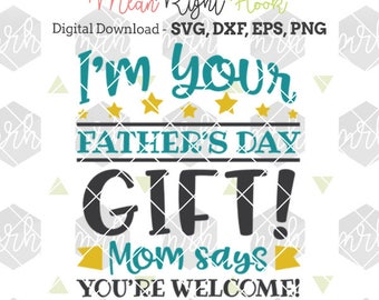 I'm Your Father's Day Gift svg, Fathers Day svg, Dad svg, Father svg INSTANT DOWNLOAD vector files for cutting machines - svg, png, dxf, eps