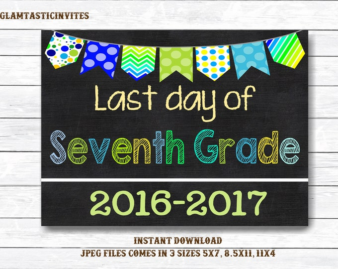 Last Day of School Sign, Last day of Seventh Grade Sign, 2016 -2017 Chalkboard Sign, INSTANT Download, Printable, Photo Prop, Last Day Sign