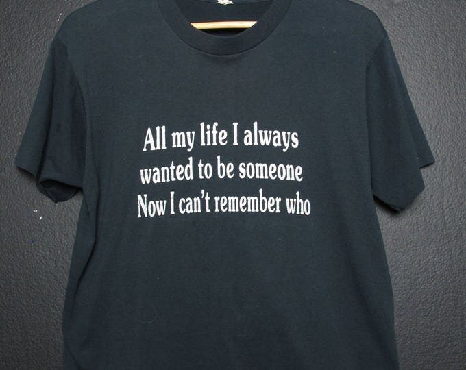 All My Life I Always Wanted to be Someone 1980s vintage Tshirt