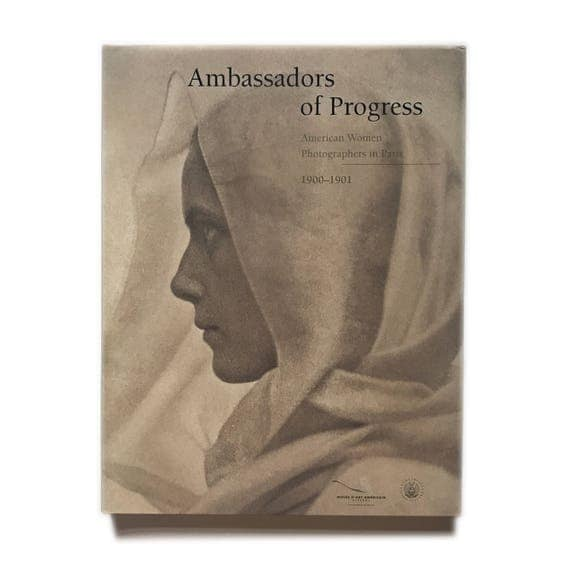 Ambassadors of Progress: American Woman Photographers in Paris, 1900-1901.