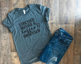 Printed T Shirts | Womens Graphic Tees | Ladies Shirts | Womens Tshirts | Shirts With Quotes | Stressed blessed and Coffee Obsessed