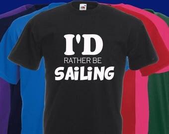 I'd rather be Sailing joke Slogan t-shirt