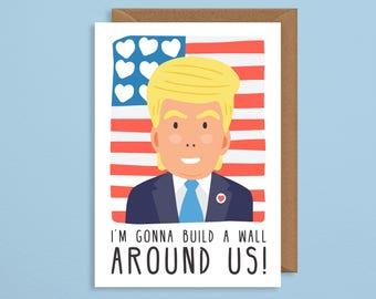 I'm gonna build a wall around us. Donald Trump valentines card. Joke valentines card. Funny valentines day card. donald trump funny