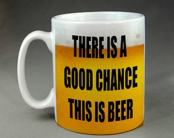There Is A Good Chance This Is Beer Funny Joke Parody Ceramic Coffee Mug Tea Meme Gift Adult Humor Coffee Cup