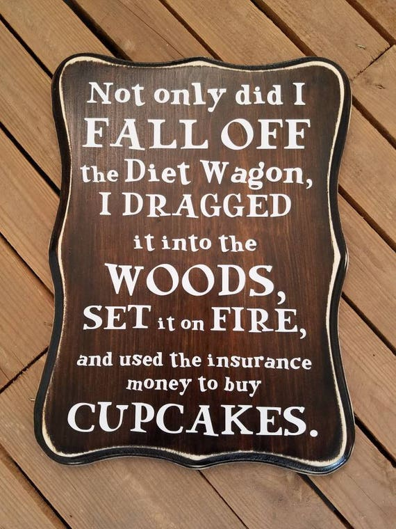 Not only did I fall off the Diet Wagon Wood Sign Kitchen