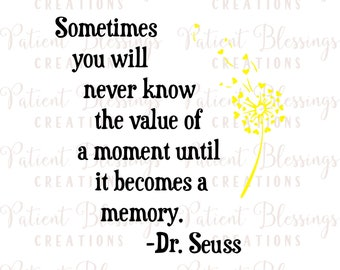 Sometimes you will never know the value of a moment until it becomes a memory Dr Suess SVG, DXF, EPS, Pdf, Jpeg, Silhouette, Crucit Cut File