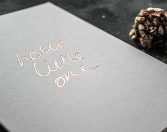 Hello Little One - New Baby, New Born, Baby Shower Handpressed Rose Gold Foil Card