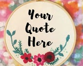 CUSTOM Floral Hand Embroidered Hoop Art - Add the Quote if Your Choice