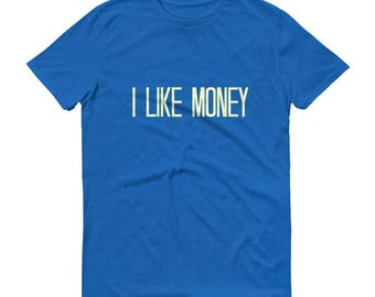 I LIKE MONEY Short Sleeve Funny Play on Words Rich Man Gift T-Shirt