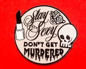 Stay Sexy - Don't Get Murdered - Iron on patch