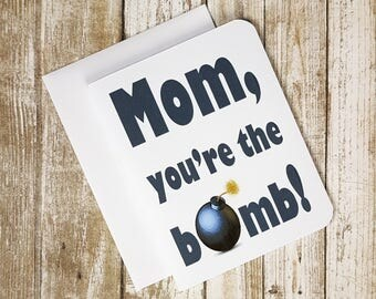 Mom, You're the Bomb - Greeting Card - Mother's Day Card - Birthday - Apprciation - Thank you - Fun Card - Bomb - Slang - Text