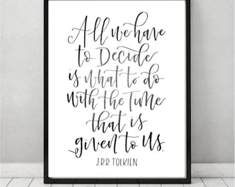 J.R.R. Tolkien Quote | All we have to decide is what to do with the time that is given to us | Calligraphy printable