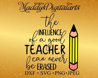 The influence of a good teacher svg, dxf, png, cricut, cameo, cut file, teacher appreciation svg, teacher svg, teacher gif