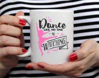 Dance Like No One is Watching Mug, Dance gifts, Mugs, Coffee Mugs, Mugs with sayings, Affirmations