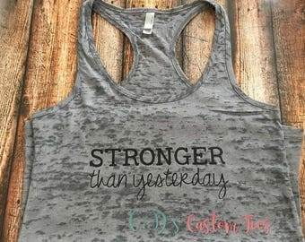 ON SALE Stronger Than Yesterday Workout Tank - Workout Tank - Fitness Tank - Burnout Workout Tank - Workout Tank  - Women's Workout Tank