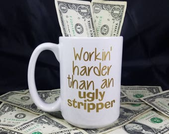Workin' harder than an ugly stripper coffee mug- Working harder than an ugly stripper coffee cup-Funny coffee mug-Gift for her- Gift for him