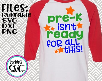 Back To School SVG * Pre-K Isn't Ready For This Cut File - dxf, SVG, PDF Printable Files - Silhouette Cameo, Cricut