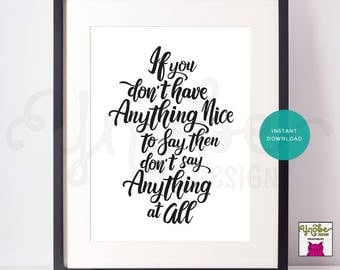 If You Don't Have Anything Nice to Say, Then Don't Say Anything At All, Printable, 8 x 10, 5 x 7, Wall Art