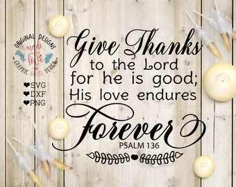 Give Thanks to The Lord For He is Good Printable and Cut File in SVG, DXF and PNG, Scripture Cut File, Scripture Printable, Give Thanks God