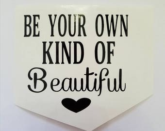 Be your own kind of beautiful Decal- perm vinyl - personalize your Yeti & Rtic tumbler cups, laptops, car windows, home decor, signs etc.