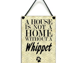 Handmade Wooden 'A House Is Not A Home Without A Whippet' Hanging Sign 085