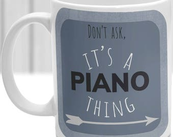 Piano thing mug, It's a Piano thing, Ideal for any Pianist