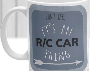 R/C Car thing mug, It's a R/C Car thing, Ideal for any R/C Car lover