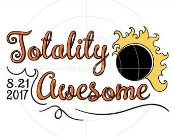 Totality Awesome, Eclipse SVG, Total solar eclipse, Solar Eclipse 2017, Solar Eclipse SVG, August 21 2017, Sun, moon, Cricut, Silhouette