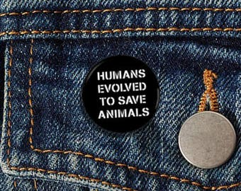 "Humans Evolved To Save Animals 1"" Pinback Button - Vegan, Vegetarian, Animal Rights, Animal Liberation, Veganism, Activism"