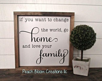 If you want to change the world go home and love your family sign, Framed Wood sign, Modern Rustic Farmhouse, Mothers day personalized gift