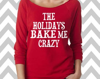 The Holidays Bake Me Crazy Funny Christmas Sweatshirt Women's Ugly Christmas Sweater Oversized 3/4 Sleeve Sweatshirt Baking Shirt