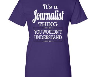 It's A Journalist Thing You Wouldn't Understand - Women T-Shirt - Journalist Shirts - Journalist Gifts