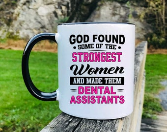 God Found Some Of The Strongest Women And Made Them Dental Assistants - Mug - Dental Assistant Mug - Dental Assistant Gift