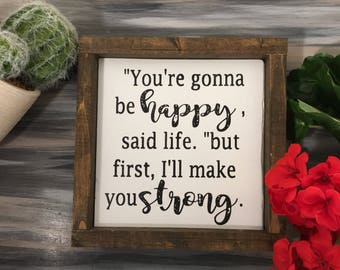You're going to be happy said life, but first I'll make you happy - motivational wood sign - happiness - fitness motivation - painted wood