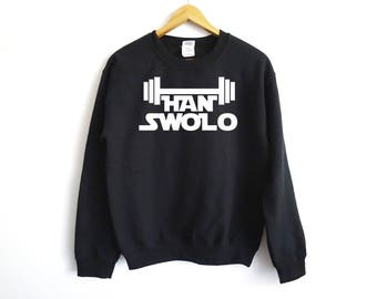 Han Swolo Sweatshirt - Gym Shirt - Funny Fitness Shirt - Workout Shirt - Fitness Gift - Fitness Shirt - Star Wars Shirt - Han Solo Shirt