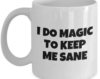 Funny Magician Coffee Mug - Magic Gift Idea - Illusionist Present - I Do Magic To Keep Me Sane - Wizard, Mage, Witchcraft
