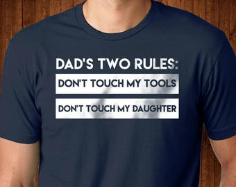 Dad's Two Rules Shirt - Funny dad shirt - Gift for dad - Father's day gift - Shirt for dad - Dad with Daughters