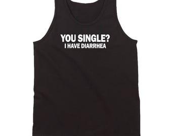 You Single I Have Diarrhea Shirt Funny Pick Up Line Black Tank Top