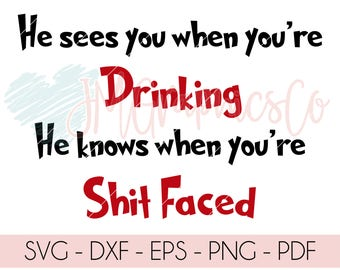 He sees you when you're drinking, he knows when you're sh*t faced, SVG, PNG, DXF, cut file, cricut, silhouette, christmas svg, christmas