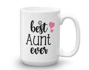 Best Aunt Ever Mug - Gift for Aunt - Coffee Mug Gift - Best Aunt Ever - Aunt Gift - Christmas Gift - Aunt Coffee Mug - Mug Gift -