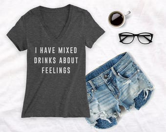 I have mixed drinks about feelings shirt