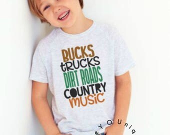 Bucks ,Trucks, Dirt Roads , Country Music Shirt/Cute Kids Shirt/ Outdoor life/ Country Girl/ Country Boy/ Hunting/ Country Music