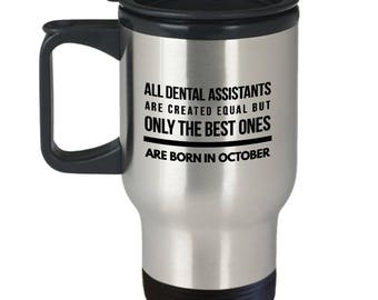 Cute Birthday Gift Mug for Dental Assistants - All Dental Assistants Are Created Equal But Only The Best Ones Are Born in October