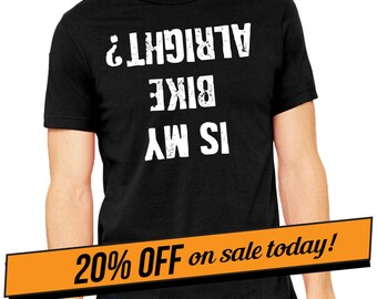 ON SALE TODAY, Is My Bike Ok T-Shirt, Motorcycle gift, gift for dad, most sold, Biker T-Shirt, harley davidson, funny motorcycle t shirt