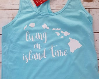 Living on Island Time Hawaii Tank Top or T-Shirt