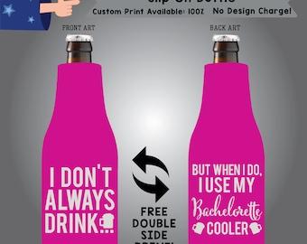 I Don't Always Drink But When I Do I Use My Bachelorette Cooler Slip On Bottle Fabric Cooler Double Side Print (SF-Bachelorette02)