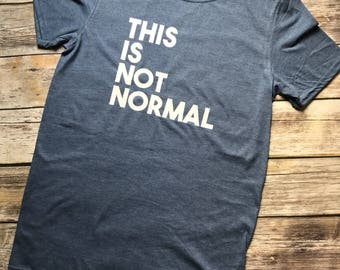 This Is Not Normal, Protest Shirt, Anti Trump Shirt, Resist Shirt, Resistance Shirt, Anti Trump TShirt, Resist TShirt, Resist Tee